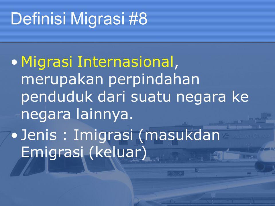Definisi Migrasi #8 Migrasi Internasional, merupakan perpindahan penduduk dari suatu negara ke negara lainnya.