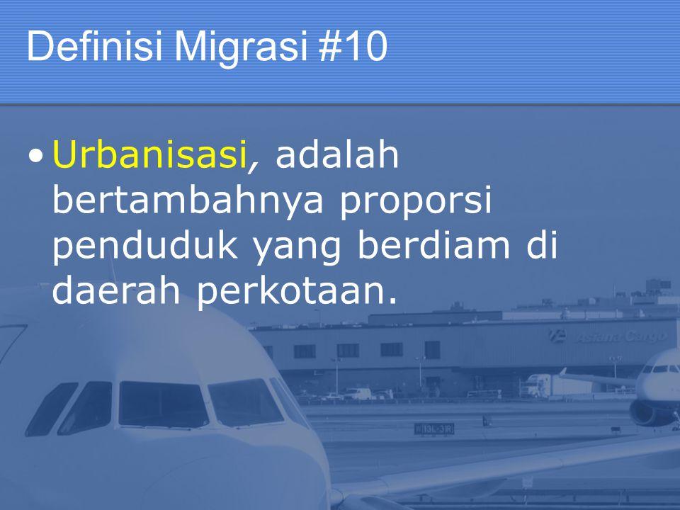 Definisi Migrasi #10 Urbanisasi, adalah bertambahnya proporsi penduduk yang berdiam di daerah perkotaan.
