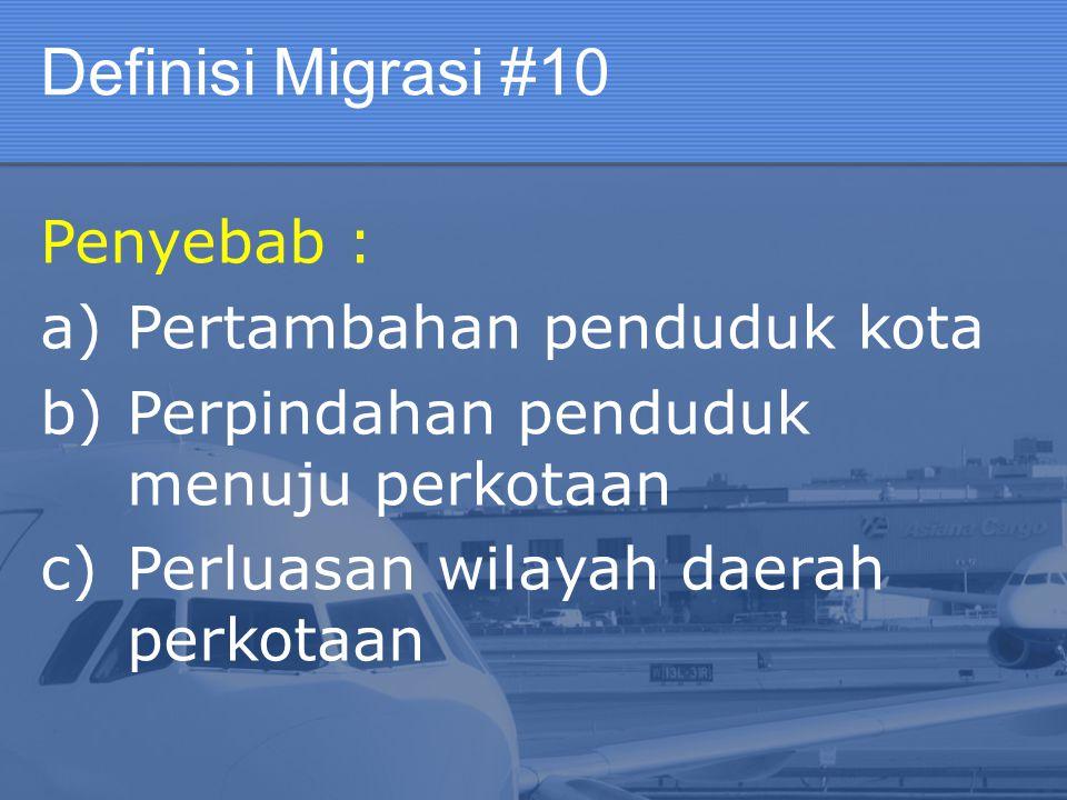 Definisi Migrasi #10 Penyebab : Pertambahan penduduk kota