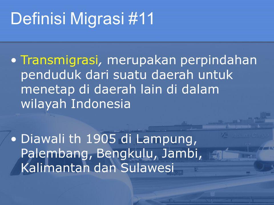 Definisi Migrasi #11 Transmigrasi, merupakan perpindahan penduduk dari suatu daerah untuk menetap di daerah lain di dalam wilayah Indonesia.
