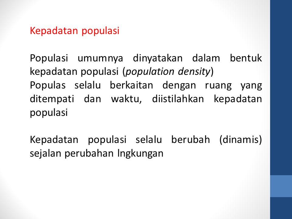 Kepadatan populasi Populasi umumnya dinyatakan dalam bentuk kepadatan populasi (population density)
