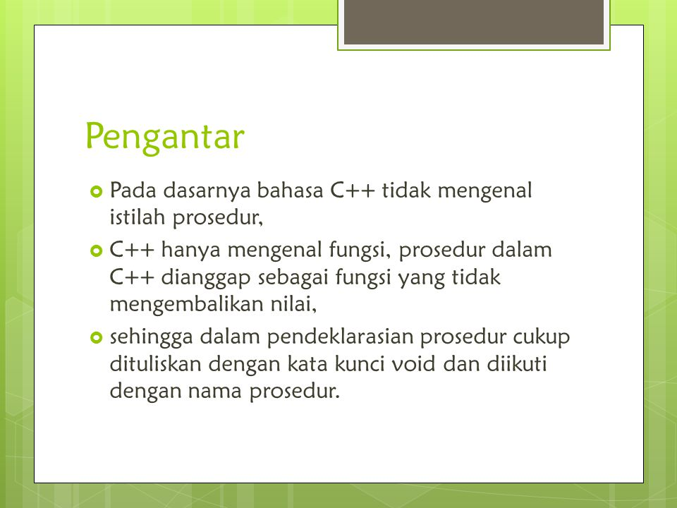 Pengantar Pada dasarnya bahasa C++ tidak mengenal istilah prosedur,