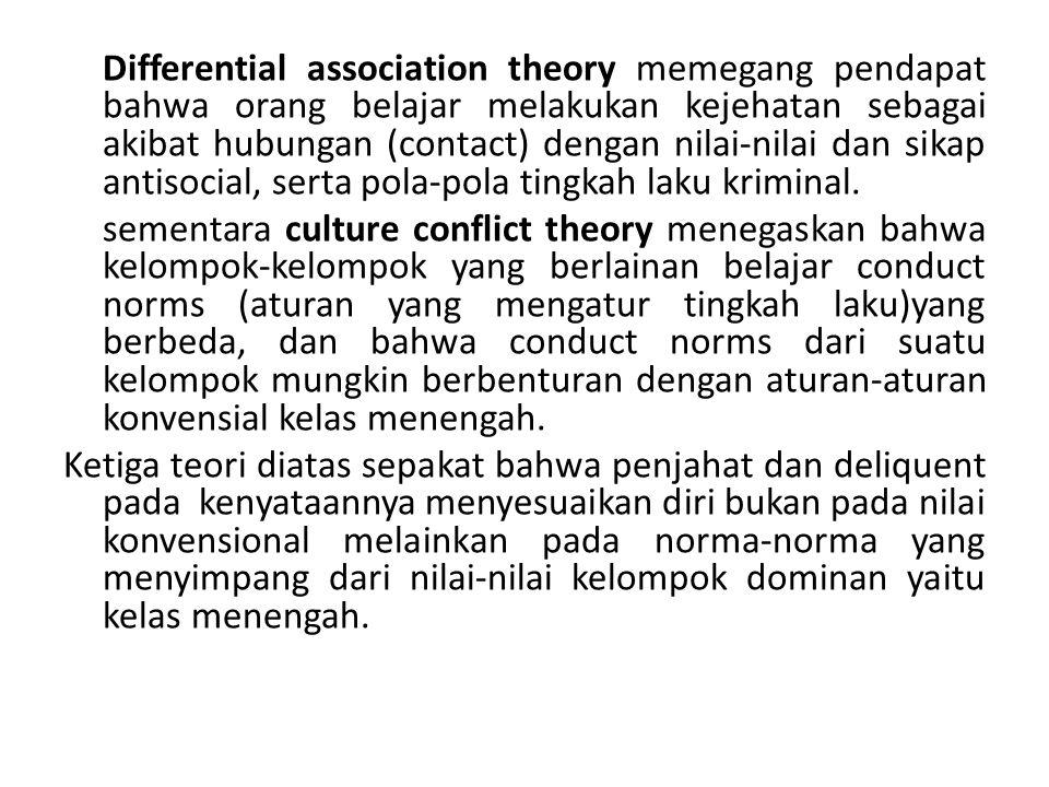 Differential association theory memegang pendapat bahwa orang belajar melakukan kejehatan sebagai akibat hubungan (contact) dengan nilai-nilai dan sikap antisocial, serta pola-pola tingkah laku kriminal.