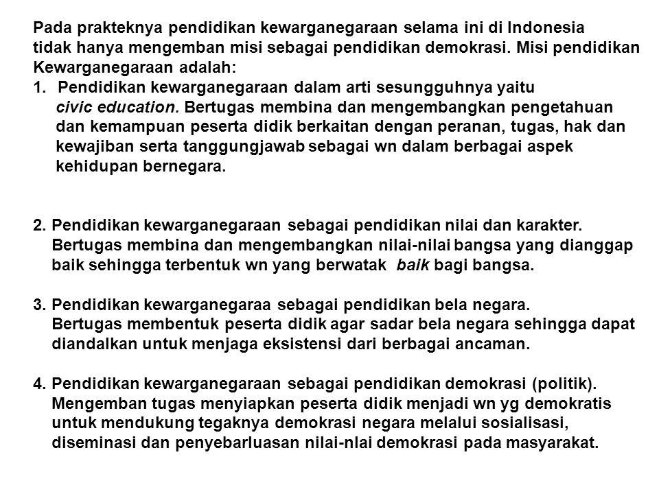 Pada prakteknya pendidikan kewarganegaraan selama ini di Indonesia