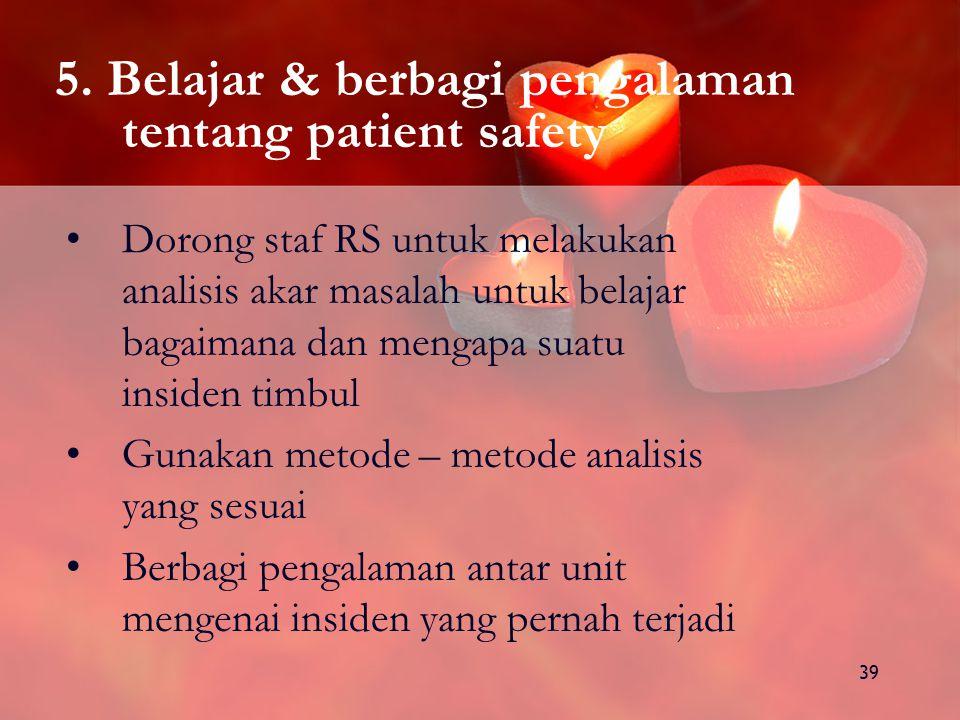 5. Belajar & berbagi pengalaman tentang patient safety