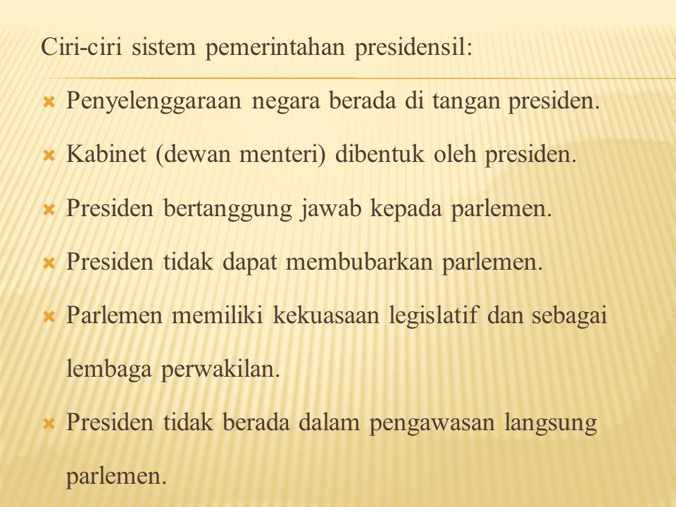 Ciri-ciri sistem pemerintahan presidensil: