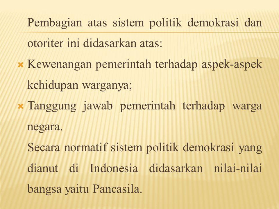 Pembagian atas sistem politik demokrasi dan otoriter ini didasarkan atas: