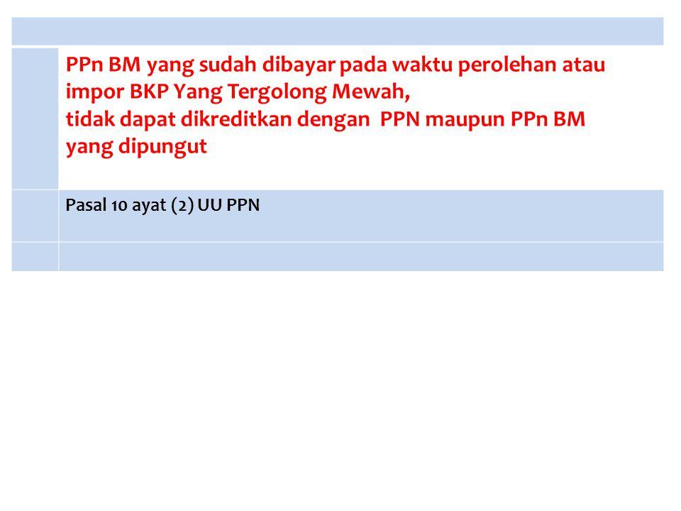 tidak dapat dikreditkan dengan PPN maupun PPn BM yang dipungut