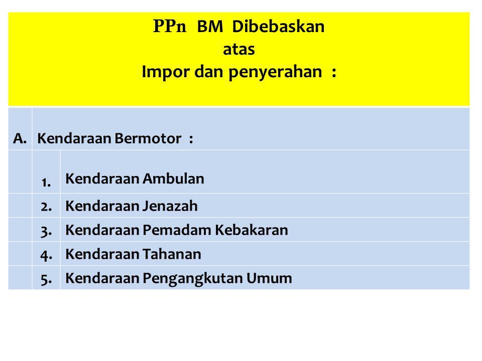 PPn BM Dibebaskan atas Impor dan penyerahan : A. Kendaraan Bermotor :