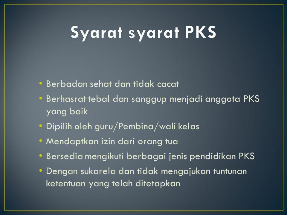 Syarat syarat PKS Berbadan sehat dan tidak cacat