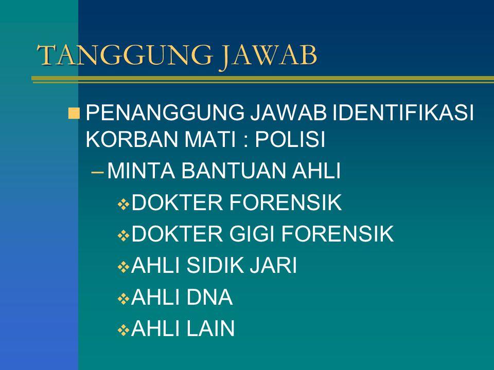 TANGGUNG JAWAB PENANGGUNG JAWAB IDENTIFIKASI KORBAN MATI : POLISI