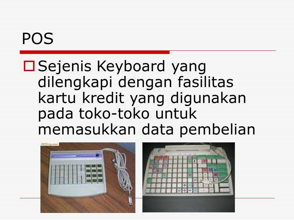 POS Sejenis Keyboard yang dilengkapi dengan fasilitas kartu kredit yang digunakan pada toko-toko untuk memasukkan data pembelian.
