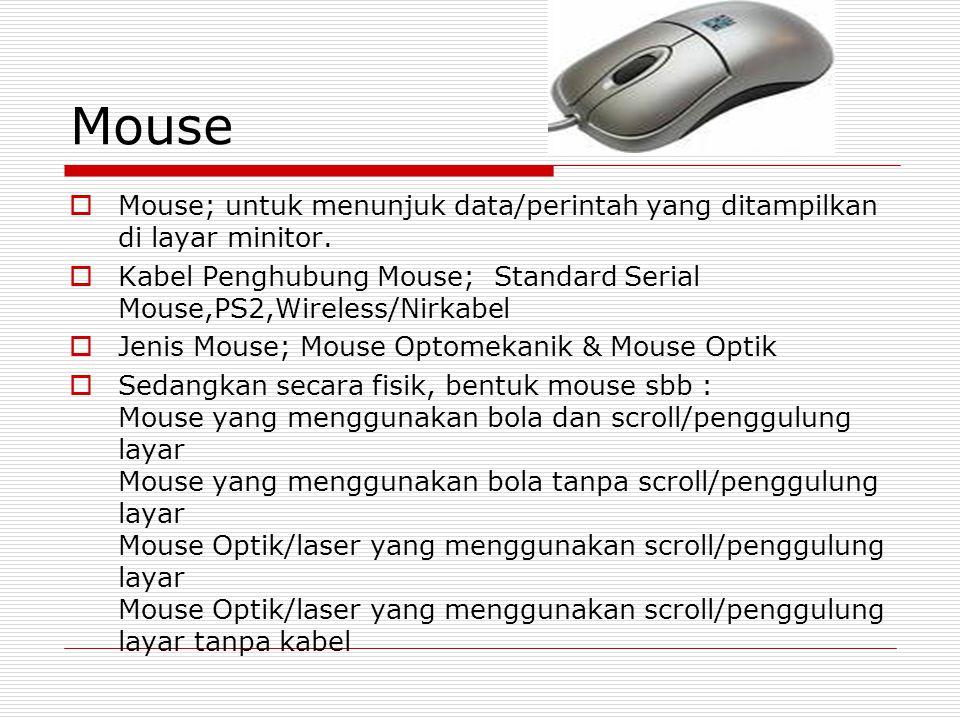Mouse Mouse; untuk menunjuk data/perintah yang ditampilkan di layar minitor. Kabel Penghubung Mouse; Standard Serial Mouse,PS2,Wireless/Nirkabel.