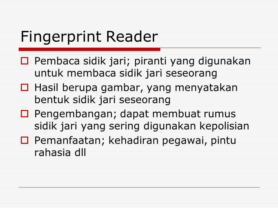 Fingerprint Reader Pembaca sidik jari; piranti yang digunakan untuk membaca sidik jari seseorang.