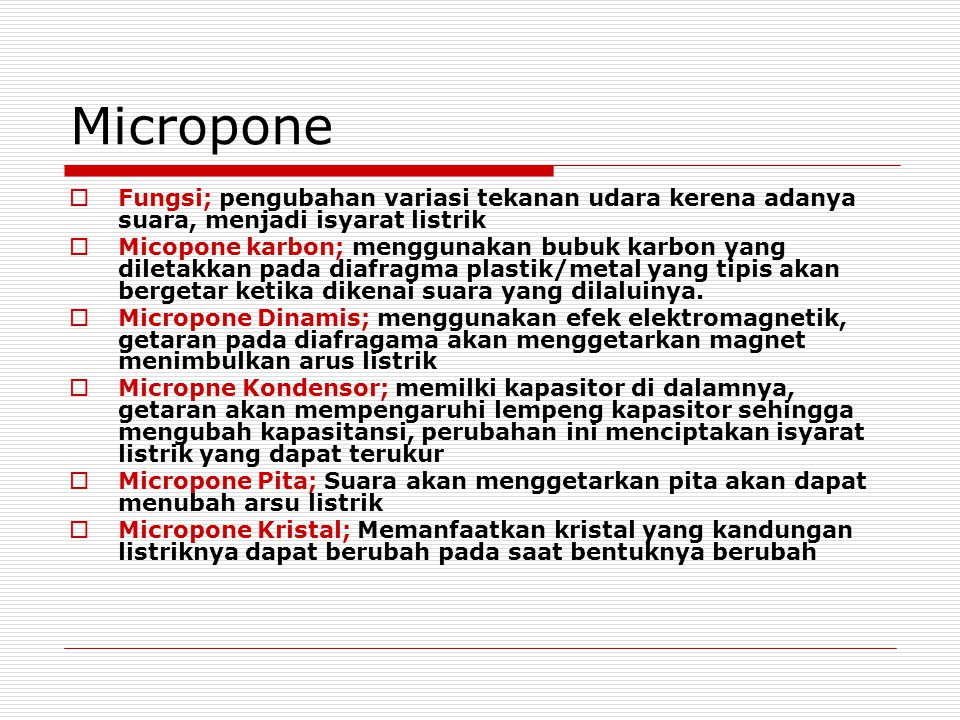 Micropone Fungsi; pengubahan variasi tekanan udara kerena adanya suara, menjadi isyarat listrik.