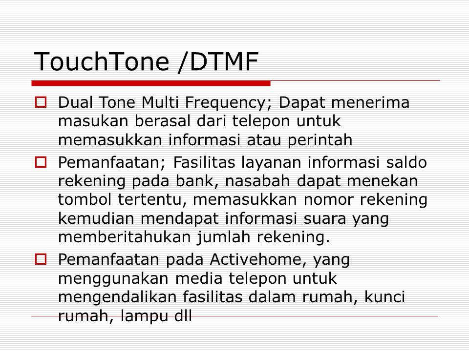TouchTone /DTMF Dual Tone Multi Frequency; Dapat menerima masukan berasal dari telepon untuk memasukkan informasi atau perintah.