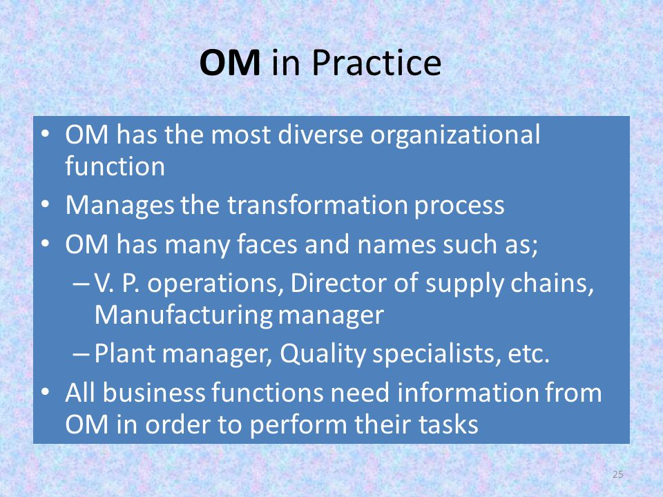 OM in Practice OM has the most diverse organizational function