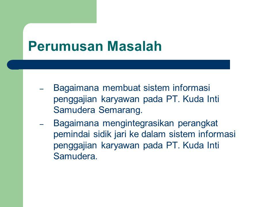 Perumusan Masalah Bagaimana membuat sistem informasi penggajian karyawan pada PT. Kuda Inti Samudera Semarang.