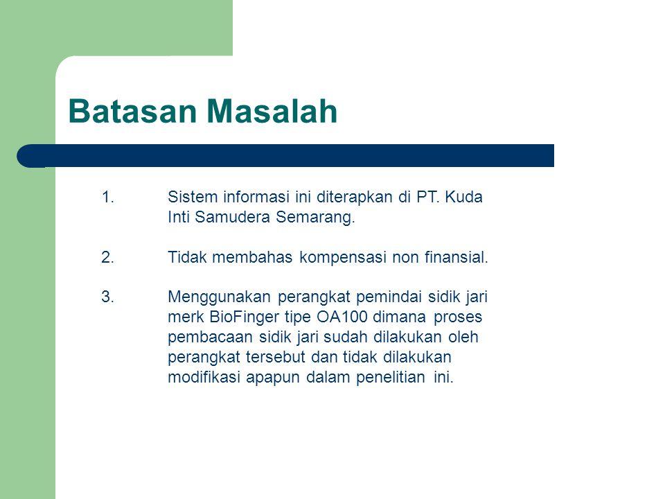 Batasan Masalah 1. Sistem informasi ini diterapkan di PT. Kuda Inti Samudera Semarang. 2. Tidak membahas kompensasi non finansial.