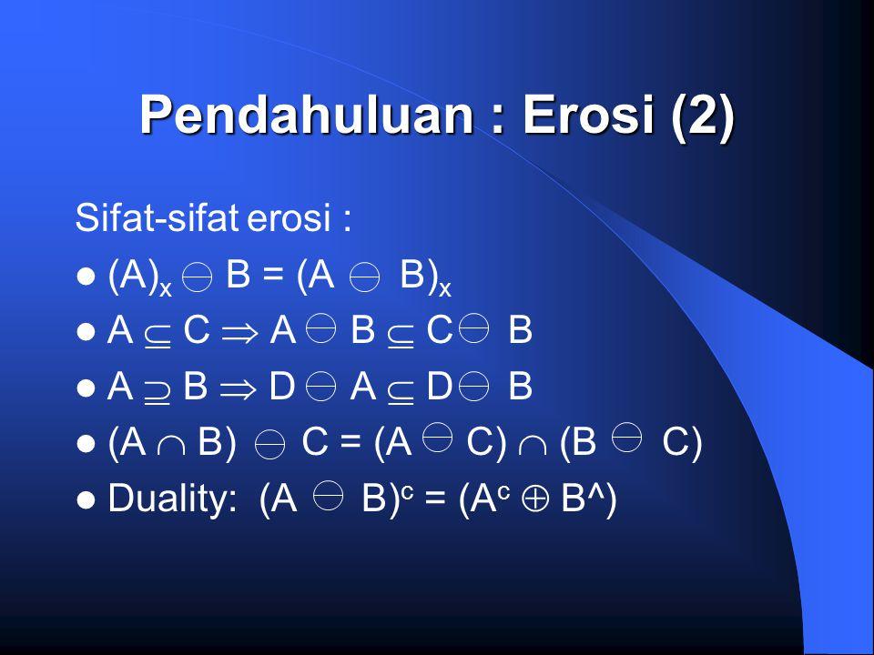 Pendahuluan : Erosi (2) Sifat-sifat erosi : (A)x B = (A B)x