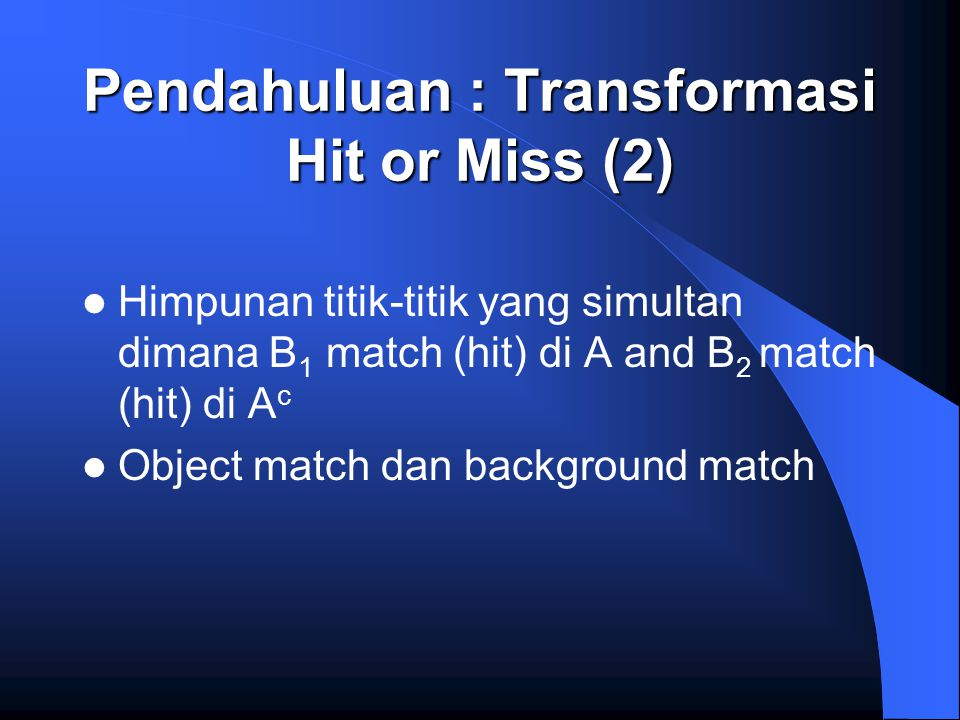 Pendahuluan : Transformasi Hit or Miss (2)