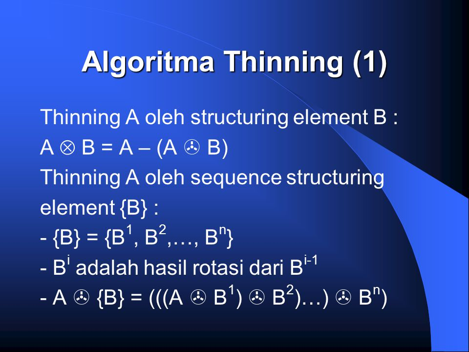 Algoritma Thinning (1) Thinning A oleh structuring element B :