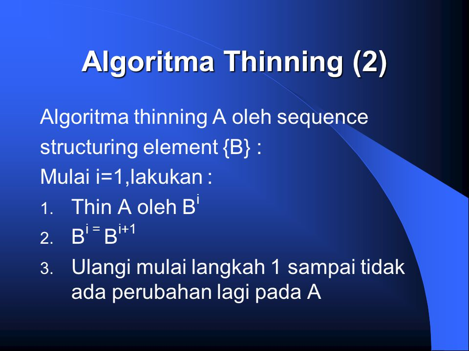 Algoritma Thinning (2) Algoritma thinning A oleh sequence