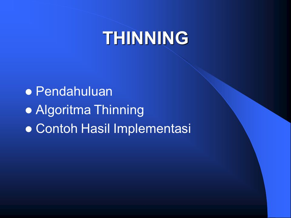 THINNING Pendahuluan Algoritma Thinning Contoh Hasil Implementasi