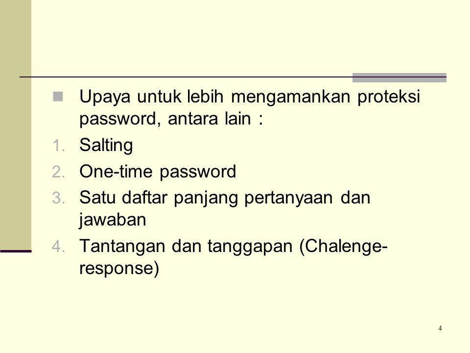 Upaya untuk lebih mengamankan proteksi password, antara lain :