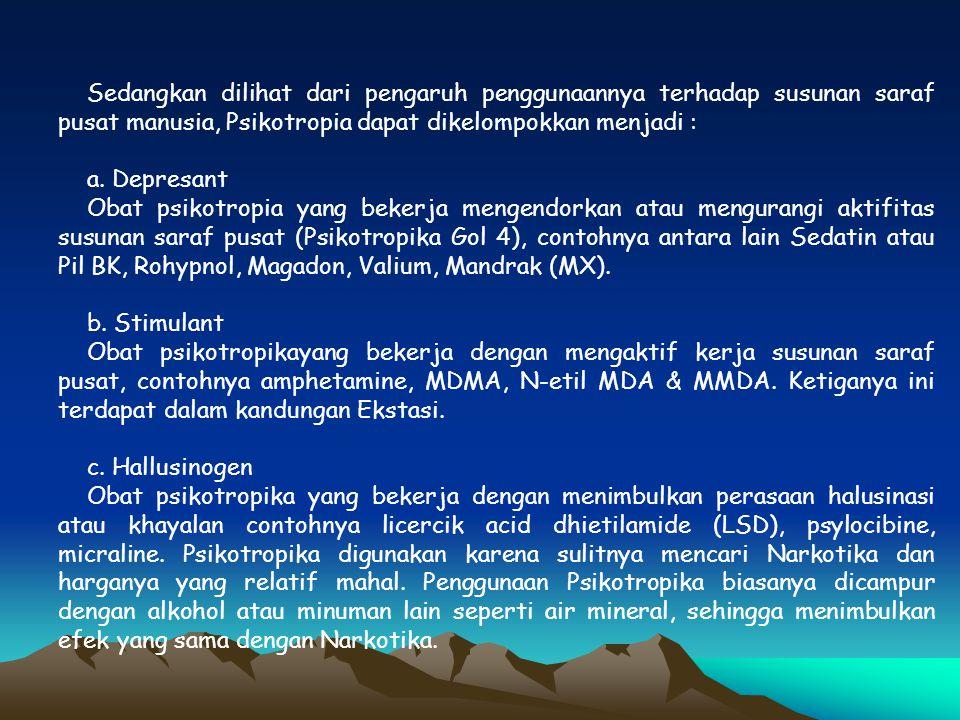 Sedangkan dilihat dari pengaruh penggunaannya terhadap susunan saraf pusat manusia, Psikotropia dapat dikelompokkan menjadi :