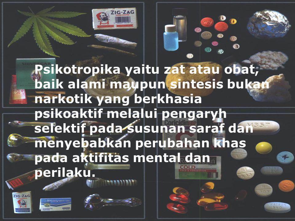 Psikotropika yaitu zat atau obat, baik alami maupun sintesis bukan narkotik yang berkhasia psikoaktif melalui pengaryh selektif pada susunan saraf dan menyebabkan perubahan khas pada aktifitas mental dan perilaku.
