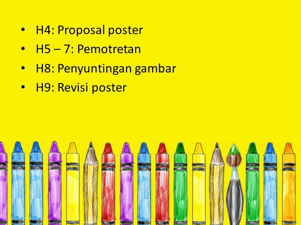 H4: Proposal poster H5 – 7: Pemotretan H8: Penyuntingan gambar H9: Revisi poster