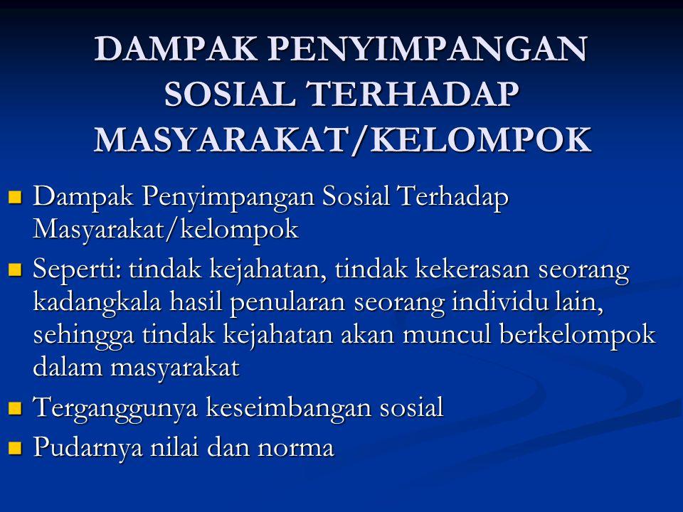 DAMPAK PENYIMPANGAN SOSIAL TERHADAP MASYARAKAT/KELOMPOK
