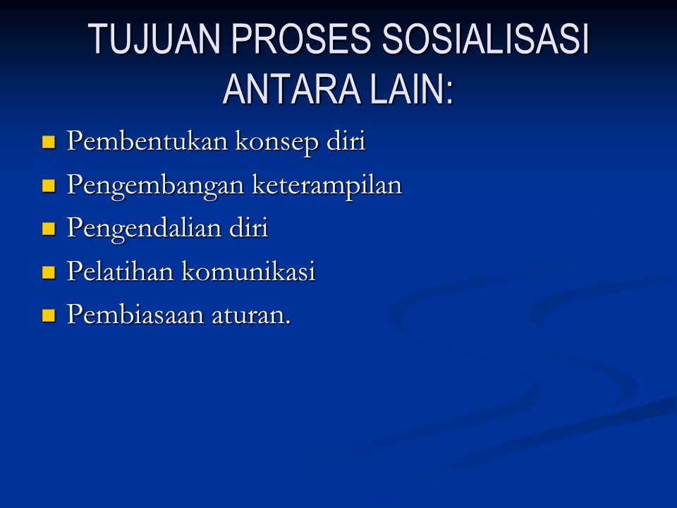 TUJUAN PROSES SOSIALISASI ANTARA LAIN: