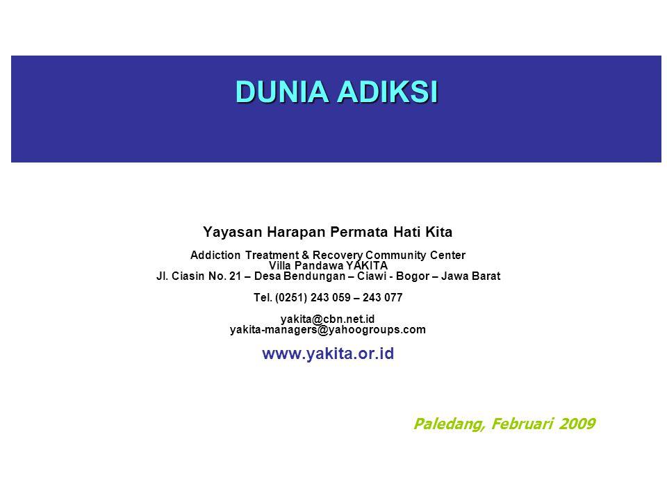 DUNIA ADIKSI www.yakita.or.id Yayasan Harapan Permata Hati Kita