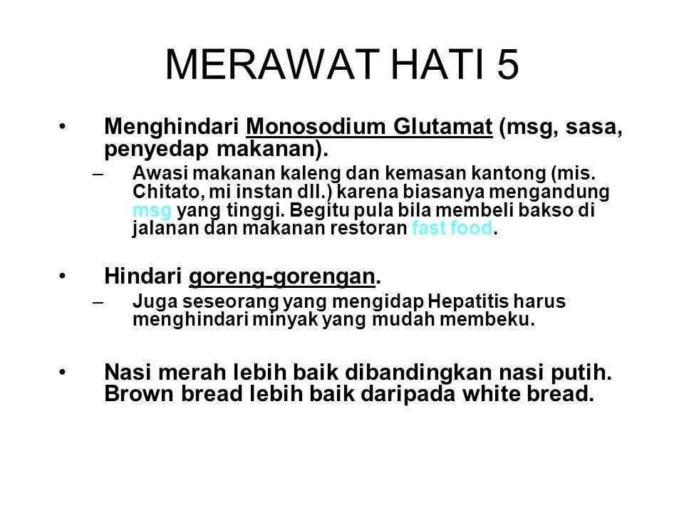 MERAWAT HATI 5 Menghindari Monosodium Glutamat (msg, sasa, penyedap makanan).