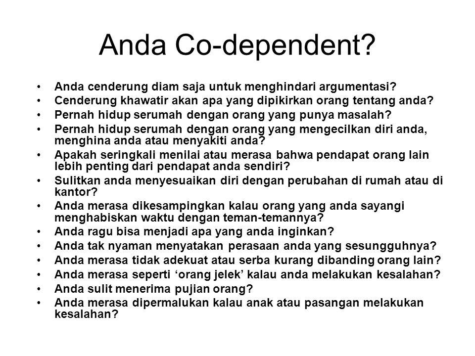 Anda Co-dependent Anda cenderung diam saja untuk menghindari argumentasi Cenderung khawatir akan apa yang dipikirkan orang tentang anda