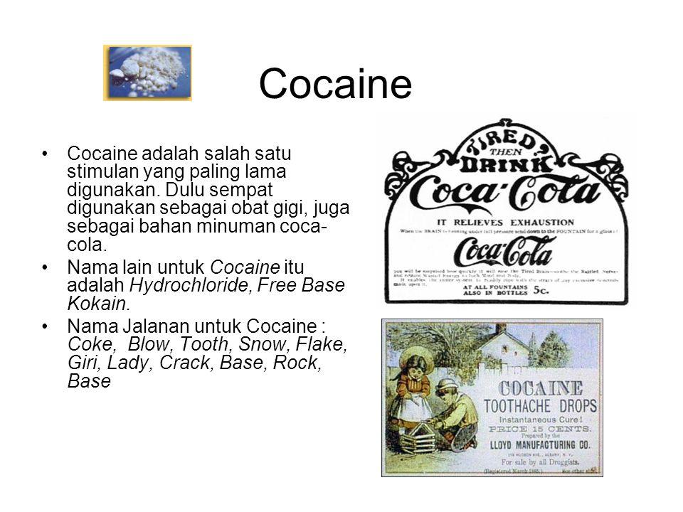 Cocaine Cocaine adalah salah satu stimulan yang paling lama digunakan. Dulu sempat digunakan sebagai obat gigi, juga sebagai bahan minuman coca-cola.