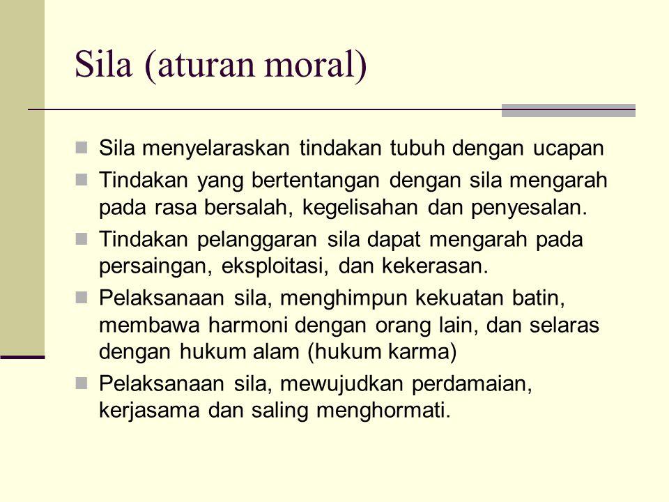 Sila (aturan moral) Sila menyelaraskan tindakan tubuh dengan ucapan
