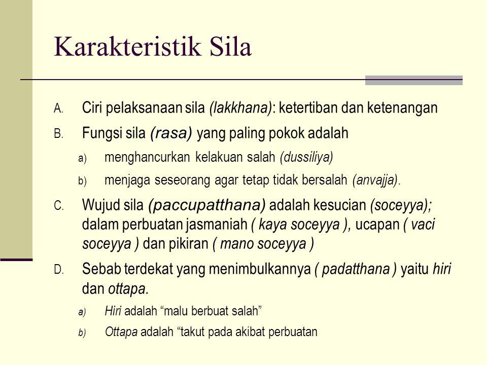 Karakteristik Sila Ciri pelaksanaan sila (lakkhana): ketertiban dan ketenangan. Fungsi sila (rasa) yang paling pokok adalah.