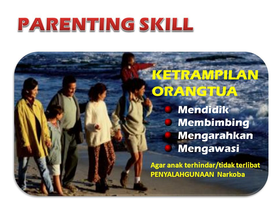PARENTING SKILL KETRAMPILAN ORANGTUA Mendidik Membimbing Mengarahkan