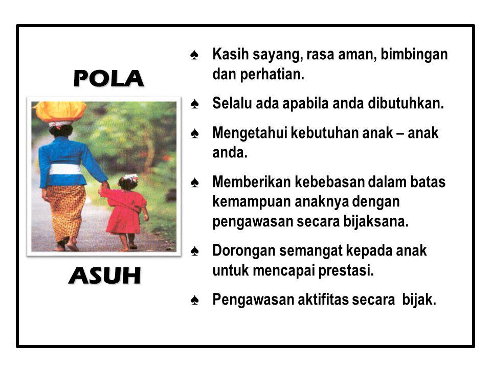 POLA ASUH ♠ Kasih sayang, rasa aman, bimbingan dan perhatian.