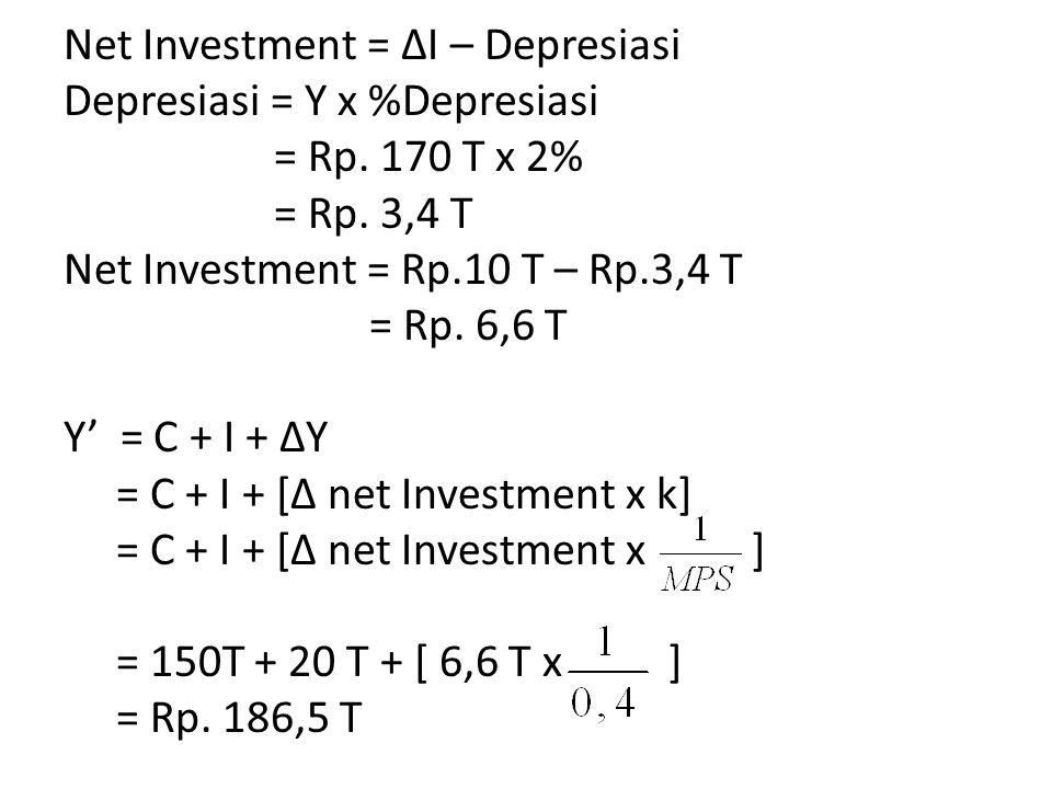 Net Investment = ΔI – Depresiasi. Depresiasi = Y x %Depresiasi. = Rp