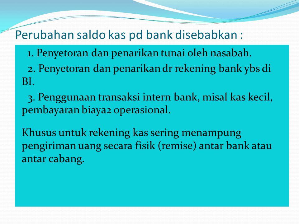 Perubahan saldo kas pd bank disebabkan :