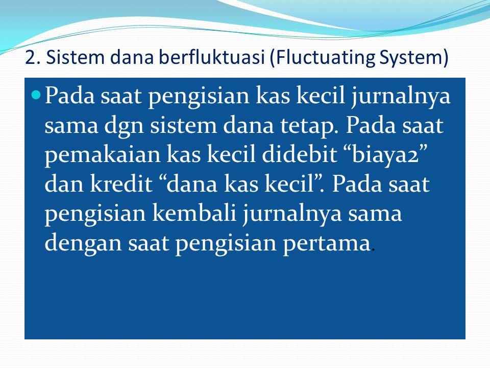 2. Sistem dana berfluktuasi (Fluctuating System)