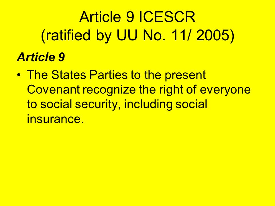 Article 9 ICESCR (ratified by UU No. 11/ 2005)