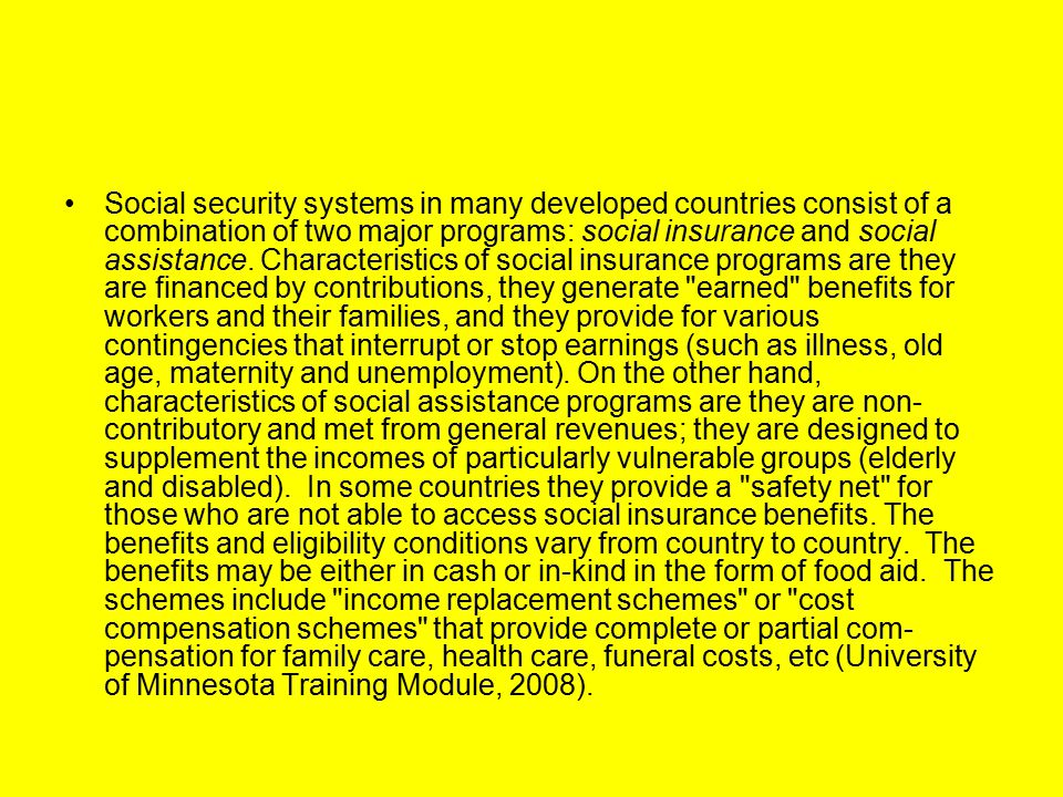 Social security systems in many developed countries consist of a combination of two major programs: social insurance and social assistance.