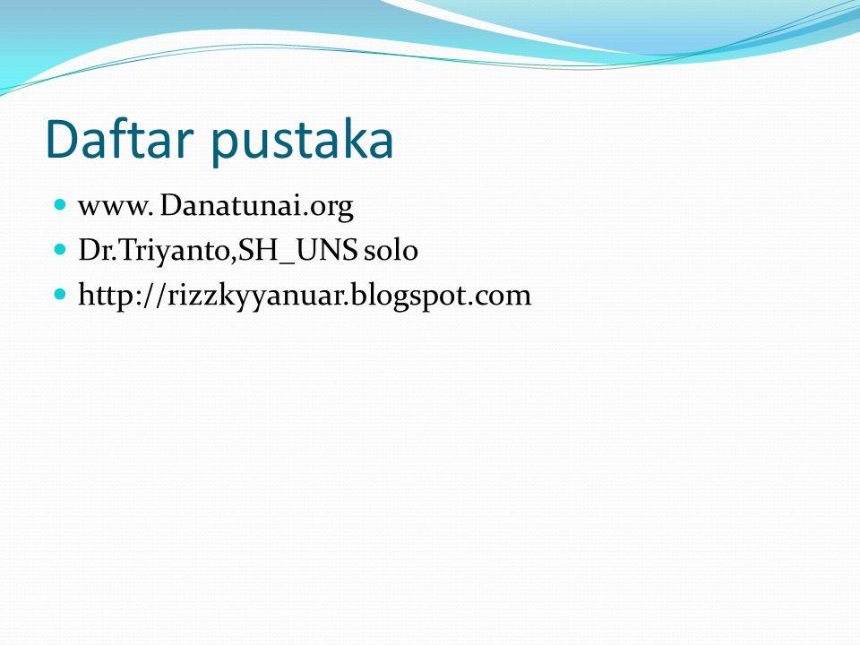 Daftar pustaka www. Danatunai.org Dr.Triyanto,SH_UNS solo