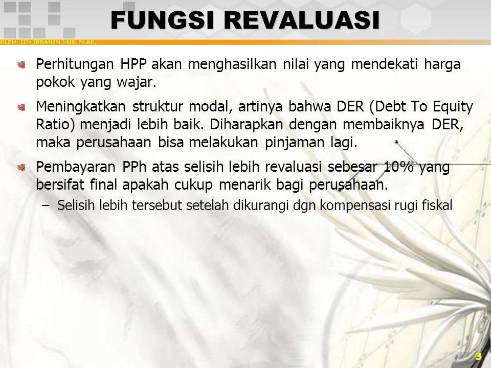 FUNGSI REVALUASI Perhitungan HPP akan menghasilkan nilai yang mendekati harga pokok yang wajar.