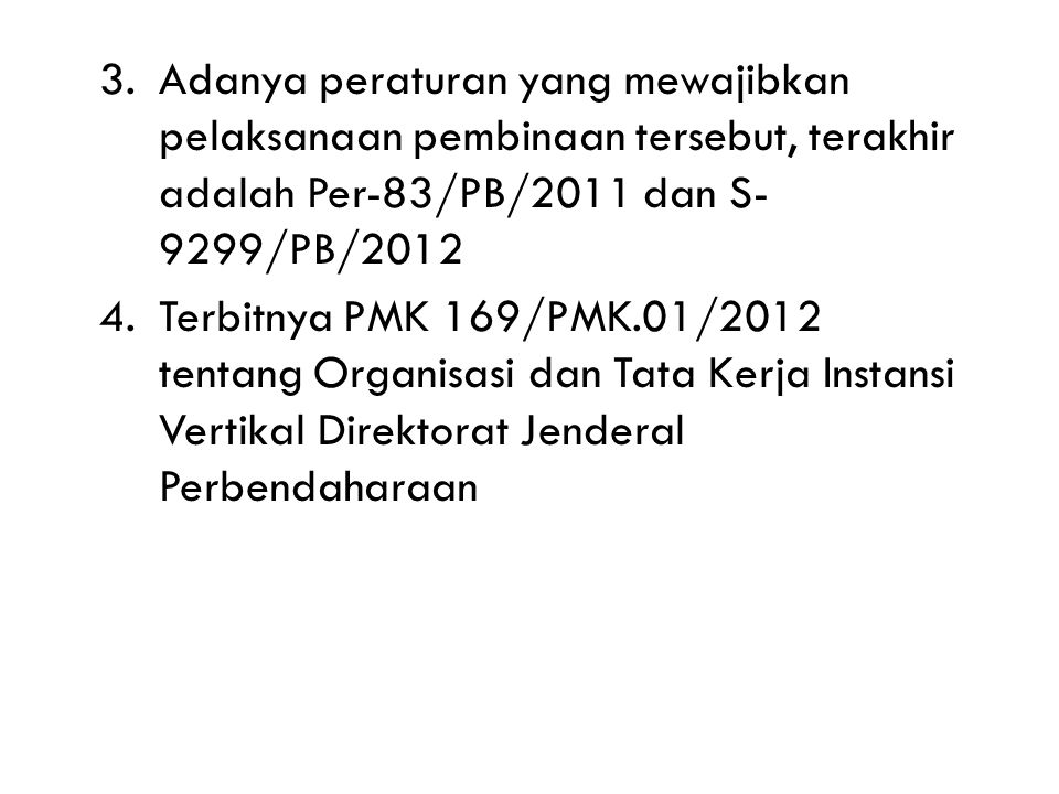 Adanya peraturan yang mewajibkan pelaksanaan pembinaan tersebut, terakhir adalah Per-83/PB/2011 dan S-9299/PB/2012